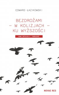 Bezdrożami - w kolizjach - ku wyższości. Nowa ontologia i twórczość - Edward Łazikowski