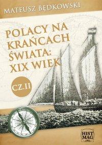 Polacy na krańcach świata: XIX wiek. Część II - Mateusz Będkowski
