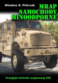 MRAP. Samochody minoodporne. Przegląd techniki wojskowej XXI wieku - Wiesław B. Pietrzak