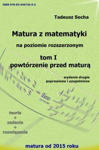 Matura z matematyki na poziomie rozszerzonym. Tom I - Tadeusz Socha