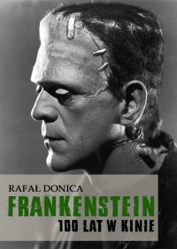 Frankenstein 100 lat w kinie - Rafał Donica