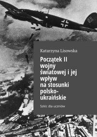 Początek II wojny światowejijej wpływ nastosunki polsko-ukraińskie - Katarzyna Lisowska