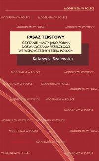 Pasaż tekstowy. Czytanie miasta jako forma doświadczania przeszłości we współczesnym eseju polskim - Katarzyna Szalewska