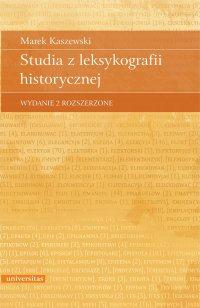 Studia z leksykografii historycznej. Wydanie 2 rozszerzone - Marek Kaszewski
