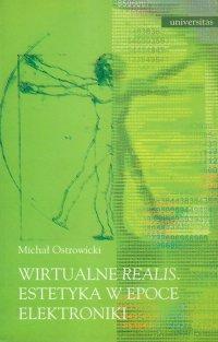 Wirtualne realis. Estetyka w epoce elektroniki - Michał Ostrowicki