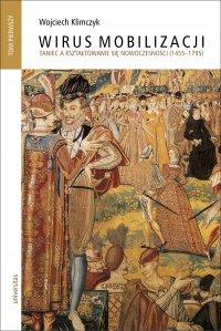 Wirus mobilizacji. Taniec a kształtowanie się nowoczesności (1455-1795). Tom 1-2 - Wojciech Klimczyk