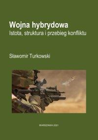 Wojna hybrydowa. Istota, struktura i przebieg konfliktu - Sławomir Turkowski