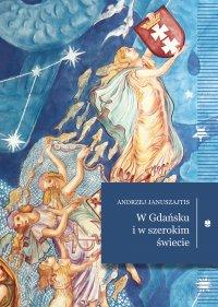 W Gdańsku i w szerokim świecie - Andrzej Januszajtis