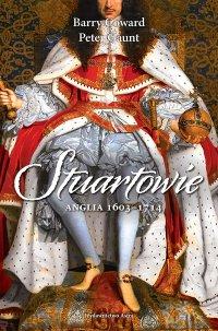 Stuartowie. Anglia, 1603–1714 - Barry Coward