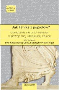 Jak Feniks z popiołów? O odradzaniu się psychoanalizy w powojennej i dzisiejszej Polsce - Katarzyna Prot-Klinger