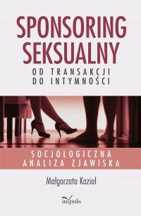 Sponsoring seksualny – od transakcji do intymności - Małgorzata Kozioł