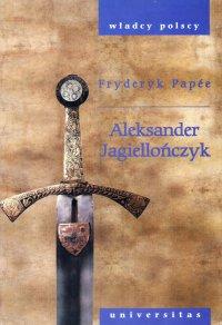 Aleksander Jagiellończyk - Fryderyk Papee