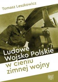 Ludowe Wojsko Polskie w cieniu zimnej wojny - Tomasz Leszkowicz