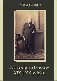 Epizody z dziejów XIX i XX wieku - Mariusz Głuszko