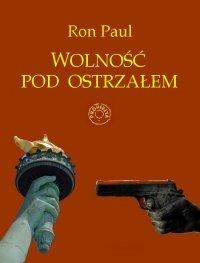 Wolność pod ostrzałem - Ron Paul