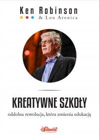 Kreatywne szkoły. Oddolna rewolucja, która zmienia edukację - Ken Robinson