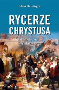 Rycerze Chrystusa. Zakony rycerskie w średniowieczu - Alain Demurger