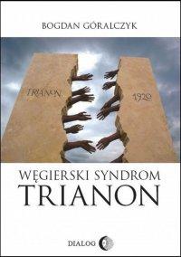 Węgierski syndrom: Trianon - Bogdan Góralczyk