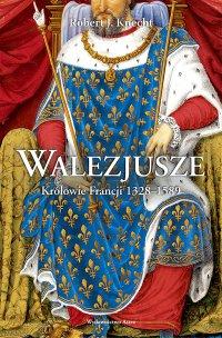 Walezjusze. Królowie Francji 1328-1589 - Robert J. Knecht