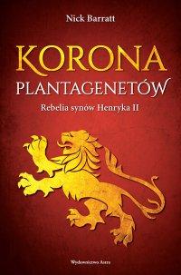 Korona Plantagenetów. Rebelia synów Henryka II - Nick Barratt