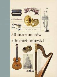 50 instrumentów z historii muzyki - Philip Wilkinson