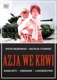 Azja we krwi. Konflikty – zbrodnie – ludobójstwo - Piotr Bejrowski
