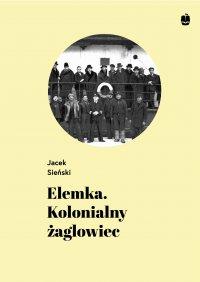 Elemka. Kolonialny żaglowiec - Jacek Sieński