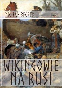 Wikingowie na Rusi - Michał Beczek