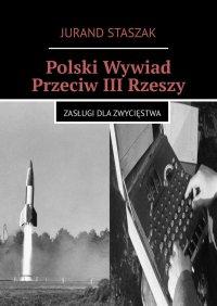 Polski Wywiad Przeciw III Rzeszy - Jurand Staszak