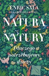 Natura natury. Dlaczego potrzebujemy dziczy - Enric Sala