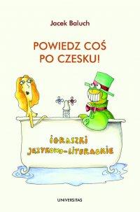 Powiedz coś po czesku! Igraszki językowo-literackie - Jacek Baluch
