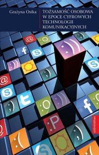 Tożsamość osobowa w epoce cyfrowych technologii komunikacyjnych - Grażyna Osika