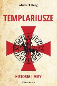 Templariusze. Historia i mity - Michael Haag