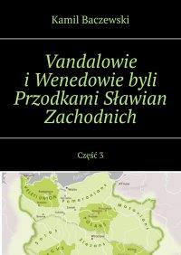Vandalowie iWenedowie byli Przodkami Sławian Zachodnich. Część 3 - Kamil Baczewski