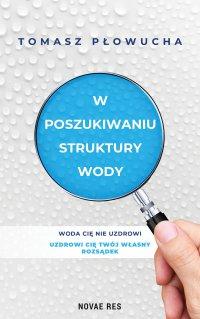 W poszukiwaniu struktury wody - Tomasz Płowucha