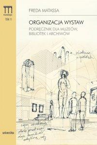Organizacja wystaw. Podręcznik dla muzeów, bibliotek i archiwów - Freda Matassa