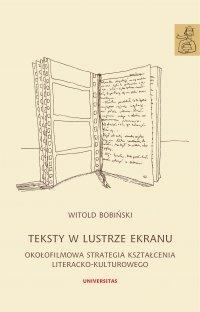 Teksty w lustrze ekranu. Okołofilmowa strategia kształcenia literacko-kulturowego - Witold Bobiński