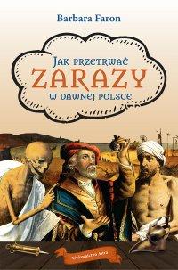 Jak przetrwać zarazy w dawnej Polsce - Barbara Faron