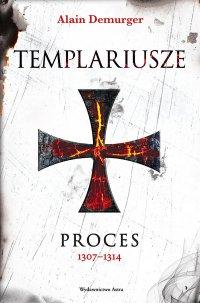 Templariusze. Proces 1307–1314 - Alain Demurger