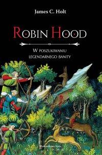 Robin Hood. W poszukiwaniu legendarnego banity - J.C. Holt