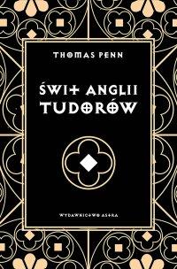 Świt Anglii Tudorów - Thomas Penn