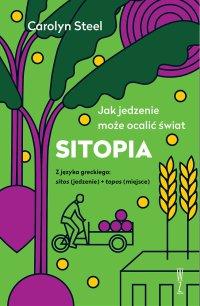 Sitopia. Jak jedzenie może ocalić świat - Carolyn Steel