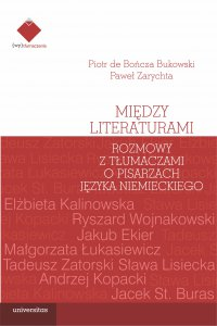 Między literaturami. Rozmowy z tłumaczami o pisarzach języka niemieckiego - Paweł Zarychta