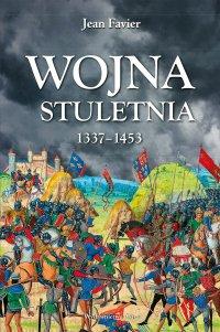 Wojna stuletnia 1337-1453 - Jean Favier