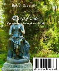 Kaprysy Clio - opowiadania o historii - Rafael Sabatini