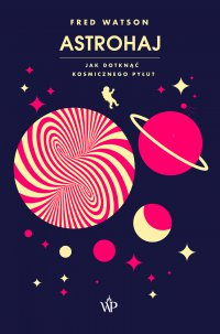 Astrohaj. Jak dotknąć kosmicznego pyłu? - Fred Watson