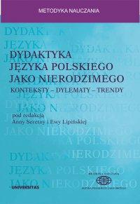 Dydaktyka języka polskiego jako nierodzimego: konteksty – dylematy – trendy - Anna Seretny