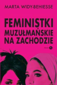 Feministki muzułmańskie na Zachodzie - Marta Widy-Behiesse