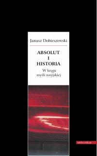 Absolut i historia. W kręgu myśli rosyjskiej - Janusz Dobieszewski
