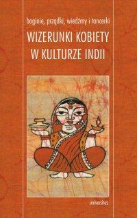 Boginie, prządki, wiedźmy i tancerki. Wizerunki kobiety w kulturze Indii - Marzenna Jakubczak